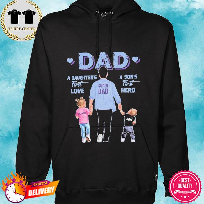 A son's first hero dad a daughter's first love s hoodie