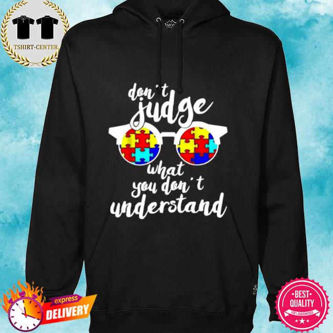 Autism don't judge what you don't understand s hoodie