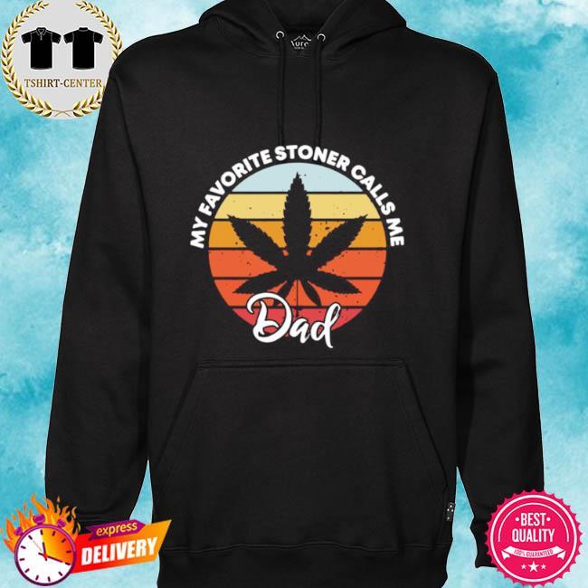 Cannabis my favorite stoner calls me dad vintage s hoodie