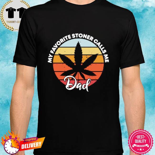 Cannabis my favorite stoner calls me dad vintage shirt