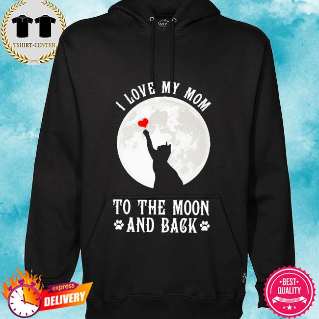 Cat I love my mom to the moon and back s hoodie