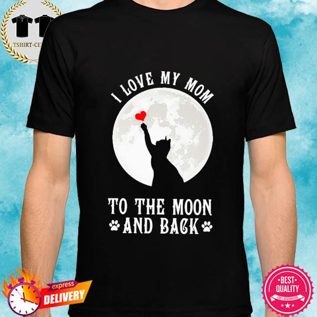Cat I love my mom to the moon and back shirt