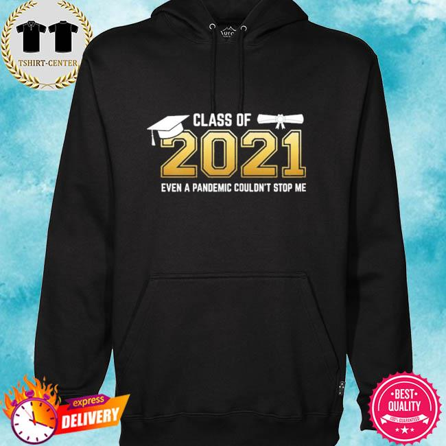 Class of 2021 even a pandemic couldn't stop me graduation day s hoodie