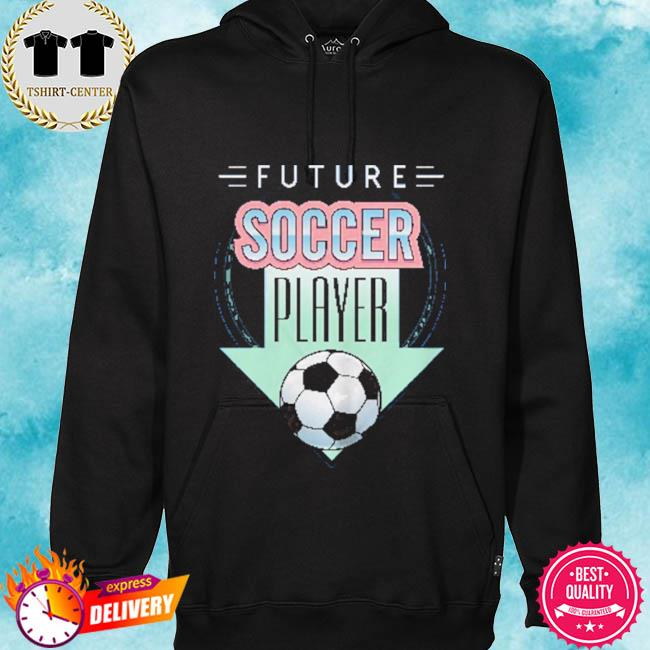 Future soccer player s hoodie