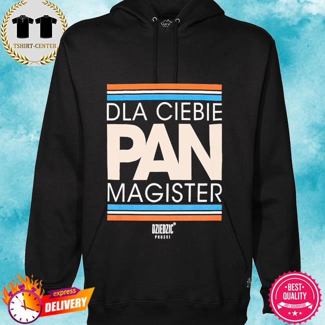 Dla ciebie pan magister s hoodie