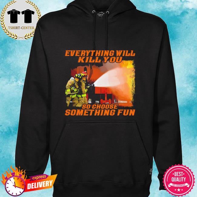Everything will so choose something fun s hoodie