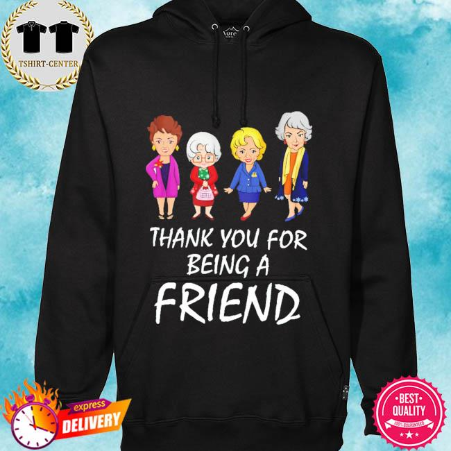 Golden Girls thank you for being a Friend s hoodie