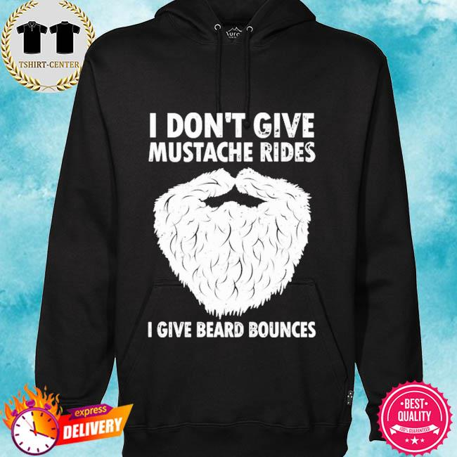 I don't give mustache rides I give beard bounces s hoodie