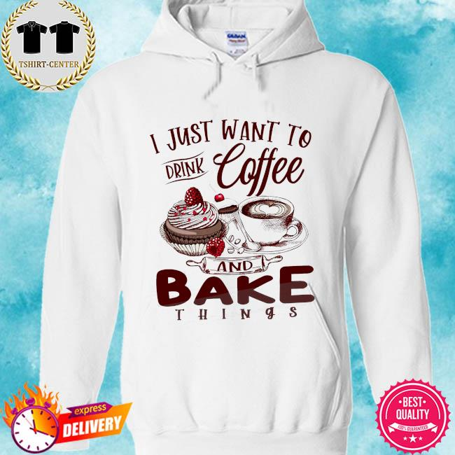 I just want to drink coffee and bake things s hoodie