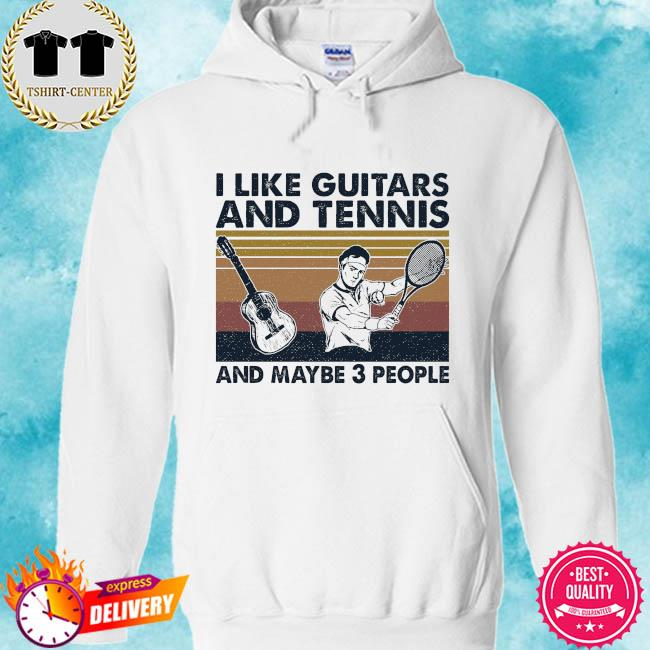 I like Guitars and Tennis and maybe 3 people vintage s hoodie