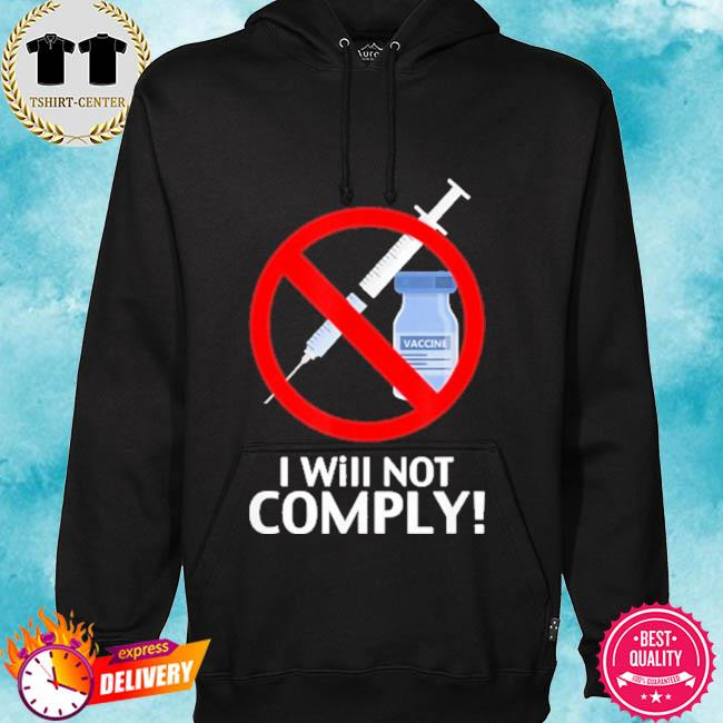 I Will Not Comply Vaccine s hoodie
