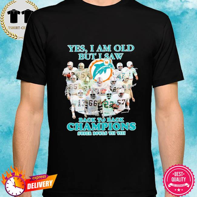 Miami Dolphins yes I am old but I saw back to back Champions super bowls signatures shirt